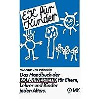 EK für Kinder: Das Handbuch der Edu-Kinestetik für Eltern, Lehrer und Kinder jeden Alters (Lernen durch Bewegung)