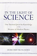 In the Light of Science: Our Ancient Quest for Knowledge and the Measure of Modern Physics by Demetris Nicolaides (2014-11-04) Paperback