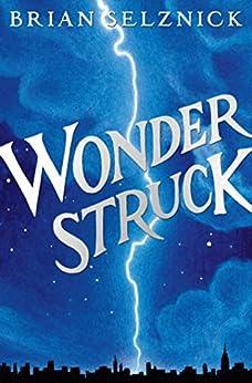 Wonderstruck (Schneider Family Book Award - Middle School Winner) by [Selznick, Brian]