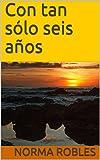 Con tan sólo seis años (El mundo de los peloncitos. nº 1) (Spanish Edition)