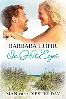 In His Eyes (Man from Yesterday Book 3) by [Lohr, Barbara]