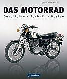 Das Motorrad: Geschichte - Technik - Design