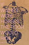 img - for IF WISHES WERE HORSES THE POOR WOULD RIDE book / textbook / text book