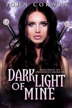 Dark Light of Mine (Overworld Chronicles Book 2) by [Corwin, John]