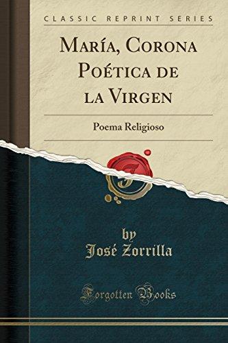 Maria, Corona Poetica de la Virgen: Poema Religioso (Classic Reprint) (Spanish Edition) [Jose Zorrilla] (Tapa Blanda)