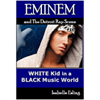 Eminem and the Detroit Rap Scene: White Kid in a Black Music World (English Edition)
