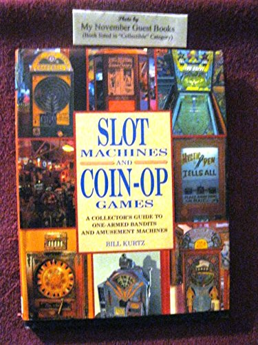 Slot Machines and Coin-Op Games: A Collector's Guide to One-Armed Bandits and Am ()