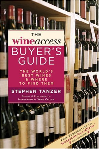 The WineAccess Buyer's Guide: The World's Best Wines & Where to Find Them by Stephen Tanzer, Wine Access