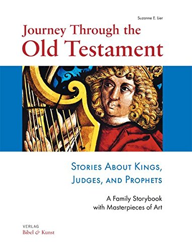 Journey Through the Old Testament. Stories About Kings, Judges, and Prophets. A Family Storybook with Masterpieces of Art