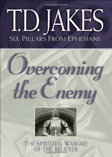 Overcoming The Enemy The Spiritual Warfare Of The Believer Six