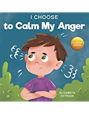 I Choose to Calm My Anger: A Colorful, Picture Book About Anger Management And Managing Difficult Feelings and Emotions