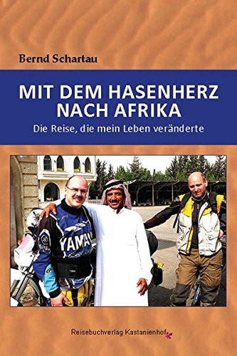 Mit dem Hasenherz nach Afrika: Die Reise, die mein Leben veränderte Taschenbuch – 1. Januar 2018 Bernd Schartau Kastanienhof 3941760416 Reiseberichte / Afrika