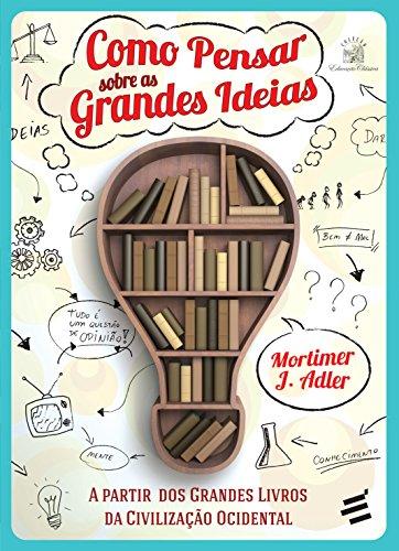 Como Pensar Sobre as Grandes Ideias
