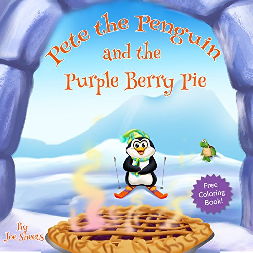 Pete The Penguin and The Purple Berry Pie: Illustrated Picture Books, Children's Books, Kids Books, Animal Books, Bedtime Stories For Kids, Ages 3-7