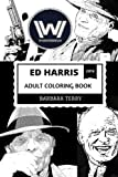 Ed Harris Adult Coloring Book: Academy Award Nominee and Man in Black from Westworld, Golden Globe Winner and Cultural Icon Inspired Adult Coloring Book (Ed Harris Books)