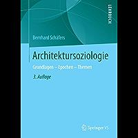 Architektursoziologie: Grundlagen - Epochen - Themen