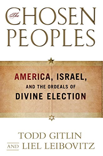 The Chosen Peoples: America, Israel, and the Ordeals of Divine Election (The Sixties Years Of Hope Days Of Rage)
