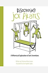 Discovering Joe Pilates: A Whimsical Exploration of Joe's Inventions Paperback
