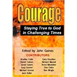 Courage: Staying True to God in Challenging Times