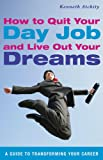 How to Quit Your Day Job and Live Out Your Dreams, Kenneth Atchity, 1616086866
