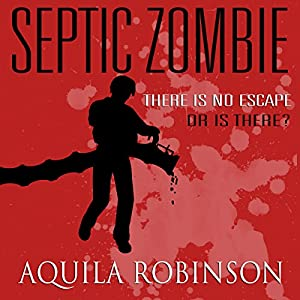 Septic Zombie: A Short Story Written by a Seven-Year-Old Home Schooled Girl Audiobook