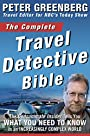 The Complete Travel Detective Bible:The Consummate Insider Tells You What You Need to Know in an Increasingly Complex World