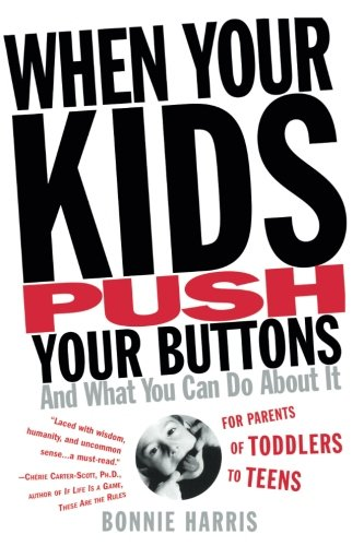 When Your Kids Push Your Buttons: And What You Can Do About - Your Push