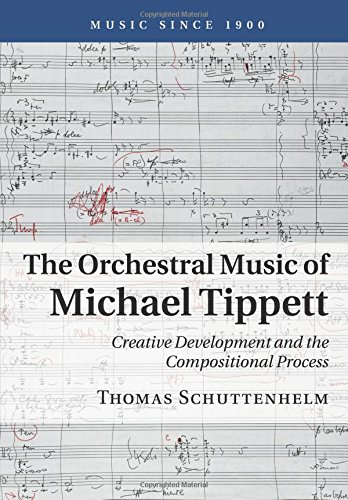 The Orchestral Music of Michael Tippett: Creative Development and the Compositional Process (Music since 1900) ebook