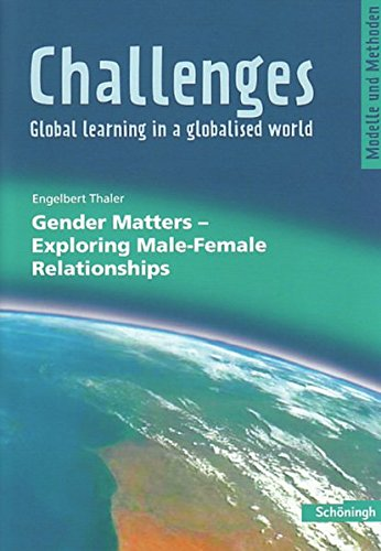 Challenges - Global learning in a globalised world. Modelle und Methoden für den Englischunterricht: Challenges: Gender Matters - Exploring Male-Female Relationships