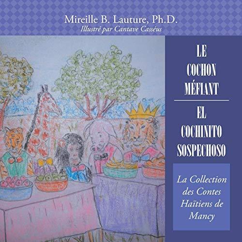 Le Cochon Méfiant / El Cochinito Sospechoso La Collection Des Contes Haïtiens De Mancy (French and Spanish Edition) [Ph.D., Mireille B. Lauture,] (Tapa Blanda)