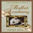 Ballet Academy,Princess Ballerina, Book 8: (Princesses of Chadwick Castle Series II) (Volume 8)