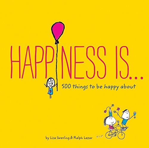 Happiness Is . . .: 500 Things to Be Happy About [Lisa Swerling - Ralph Lazar] (Tapa Blanda)