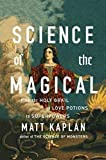 Science of the Magical: From the Holy Grail to Love Potions to Superpowers by Matt Kaplan (2015-10-27)