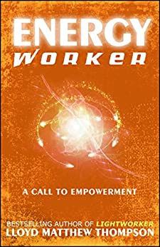 Energyworker: A Call to Empowerment by [Thompson, Lloyd Matthew]