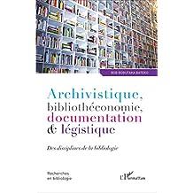 Archivistique, bibliothéconomie, documentation et légistique: Des disciplines de la bibliologie (French Edition)