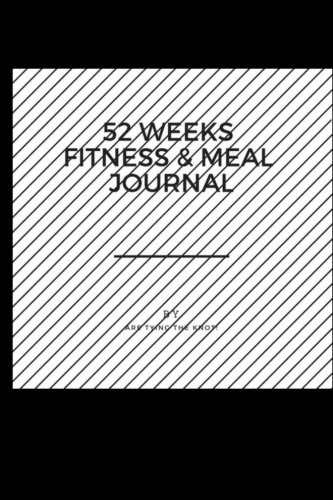 52 Weeks Fitness & Meal Journal: Fitness,Meal Weekly Planner, Track Dairy to Meet Your Fitness Goals by Dr. Betty Fox