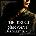 The Proud Servant | Margaret Irwin