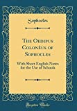 img - for The Oedipus Coloneus of Sophocles: With Short English Notes for the Use of Schools (Classic Reprint) book / textbook / text book