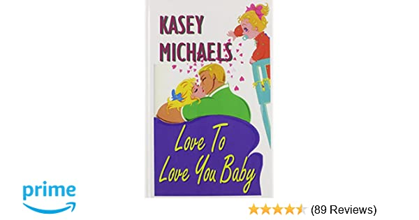 Love to Love You Baby: Kasey Michaels: 9781574903911: Amazon com: Books