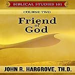 Friend of God: Course Two: Biblical Studies 101, Book 2 | John R. Hargrove