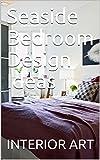 bedroom design idea Seaside Bedroom Design Ideas