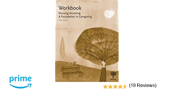 Workbook for nursing assisting a foundation in caregiving 3e workbook for nursing assisting a foundation in caregiving 3e 9781604250312 medicine health science books amazon fandeluxe Image collections