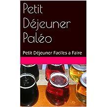 Petit Déjeuner Paléo: Petit Déjeuner Faciles a Faire (Régime t. 1) (French Edition)