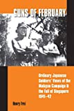 Guns of February: Ordinary Japanese Soldiers' Views of the Malayan Campaign and the Fall of Singapore, 1941-42