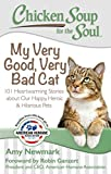 chicken soup for the soul cats - Chicken Soup for the Soul: My Very Good, Very Bad Cat: 101 Heartwarming Stories about Our Happy, Heroic & Hilarious Pets