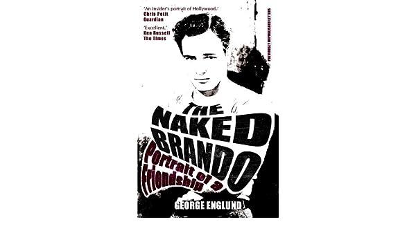 Naked Brando: An Intimate Friendship: Englund, George