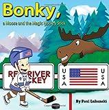 Bonky, a Moose and the Magic Hockey Stick, Paul Lubanski and Paul Lubanski, 1466342102