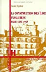 La construction des îlots insalubres: Paris 1850-1945
