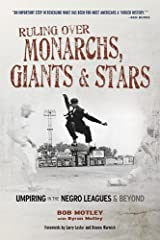 Ruling Over Monarchs, Giants & Stars: Umpiring in the Negro Leagues & Beyond Paperback
