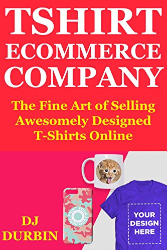 T-Shirt Ecommerce Company: The Fine Art of Selling Awesomely Designed T-Shirts Online. Product Research, Finding Designers & Creating a Teespring Drop Shipping Project That Makes Passive Income.